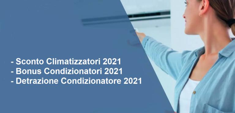Sconto climatizzatori 2021- Bonus condizionatori 2021 - Detrazione condizionatore 2021